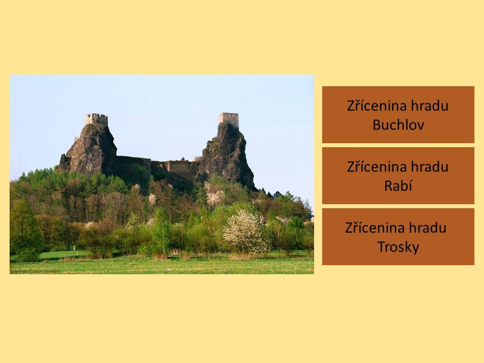 Zřícenina hradu Buchlov Zřícenina hradu Trosky Zřícenina hradu Rabí
