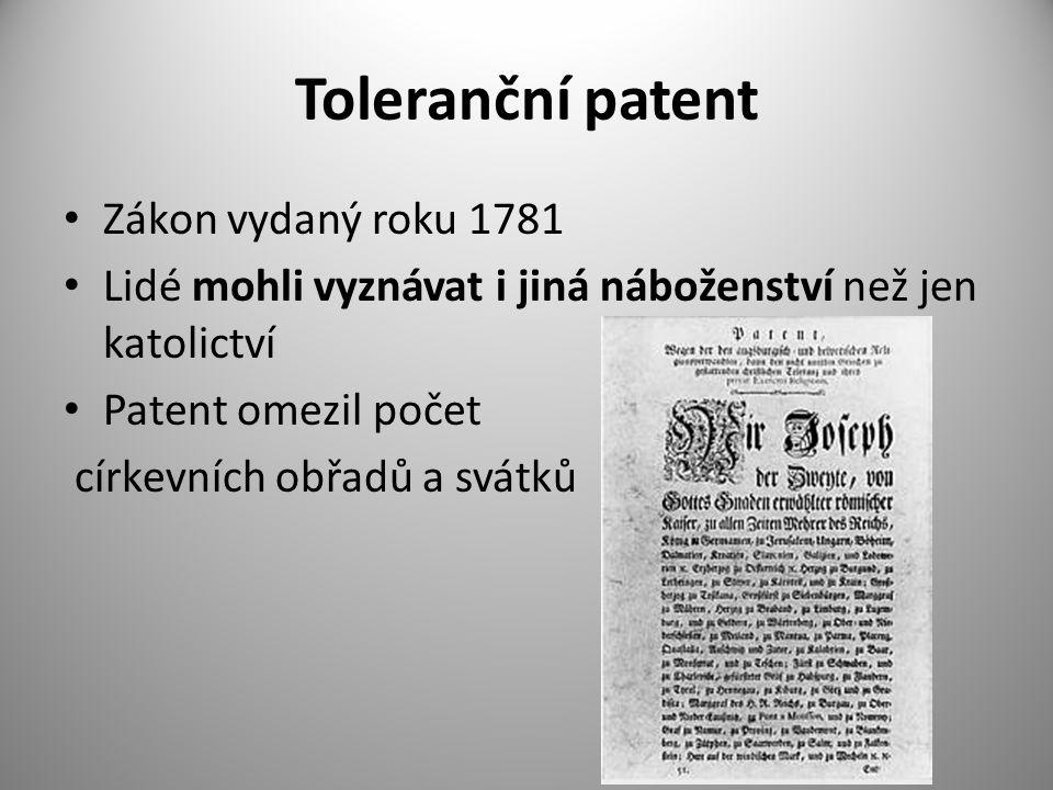 Toleranční patent Zákon vydaný roku 1781 Lidé mohli vyznávat i jiná náboženství než jen katolictví Patent omezil počet církevních obřadů a svátků