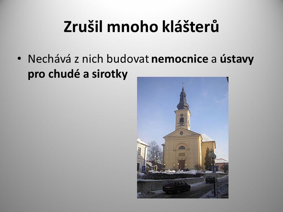 Zrušil mnoho klášterů Nechává z nich budovat nemocnice a ústavy pro chudé a sirotky