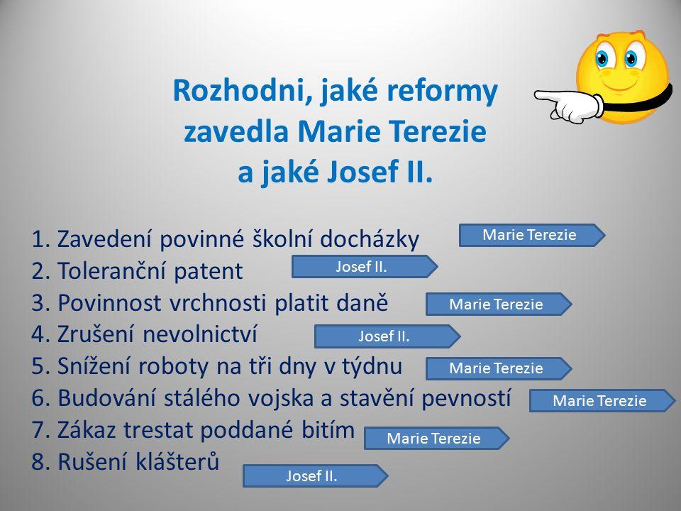 Rozhodni, jaké reformy zavedla Marie Terezie a jaké Josef II.