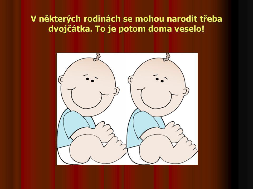 V některých rodinách se mohou narodit třeba dvojčátka. To je potom doma veselo!