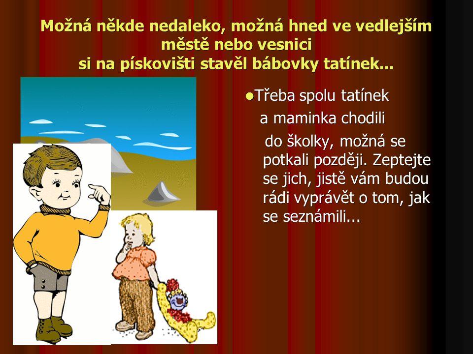 Možná někde nedaleko, možná hned ve vedlejším městě nebo vesnici si na pískovišti stavěl bábovky tatínek...