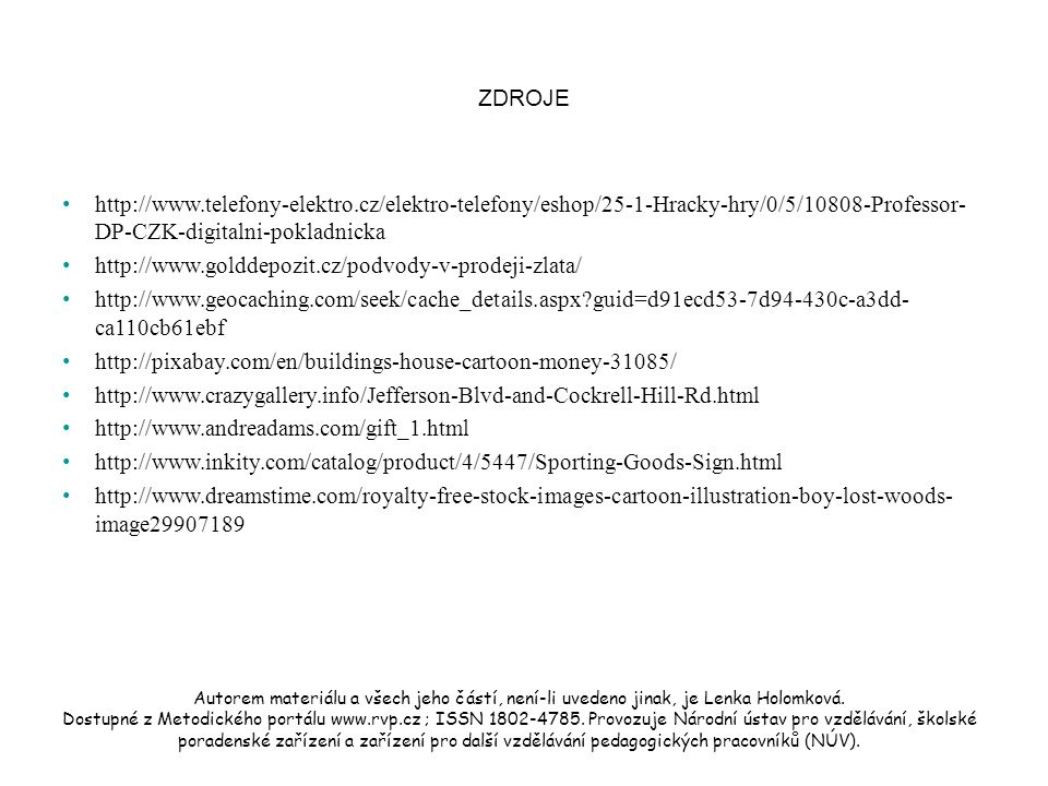 ZDROJE http://www.telefony-elektro.cz/elektro-telefony/eshop/25-1-Hracky-hry/0/5/10808-Professor- DP-CZK-digitalni-pokladnicka http://www.golddepozit.