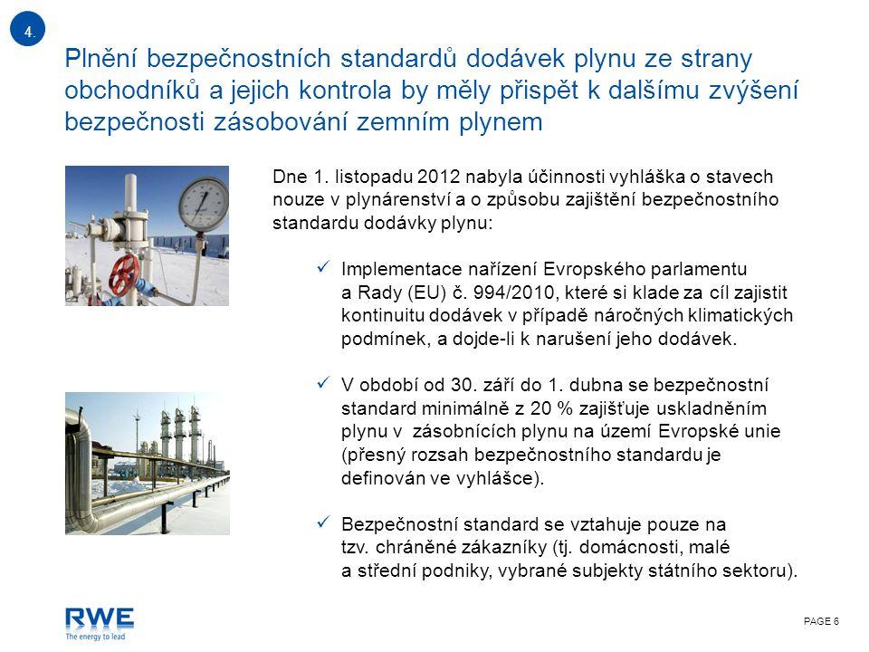 PAGE 6 Plnění bezpečnostních standardů dodávek plynu ze strany obchodníků a jejich kontrola by měly přispět k dalšímu zvýšení bezpečnosti zásobování zemním plynem Dne 1.