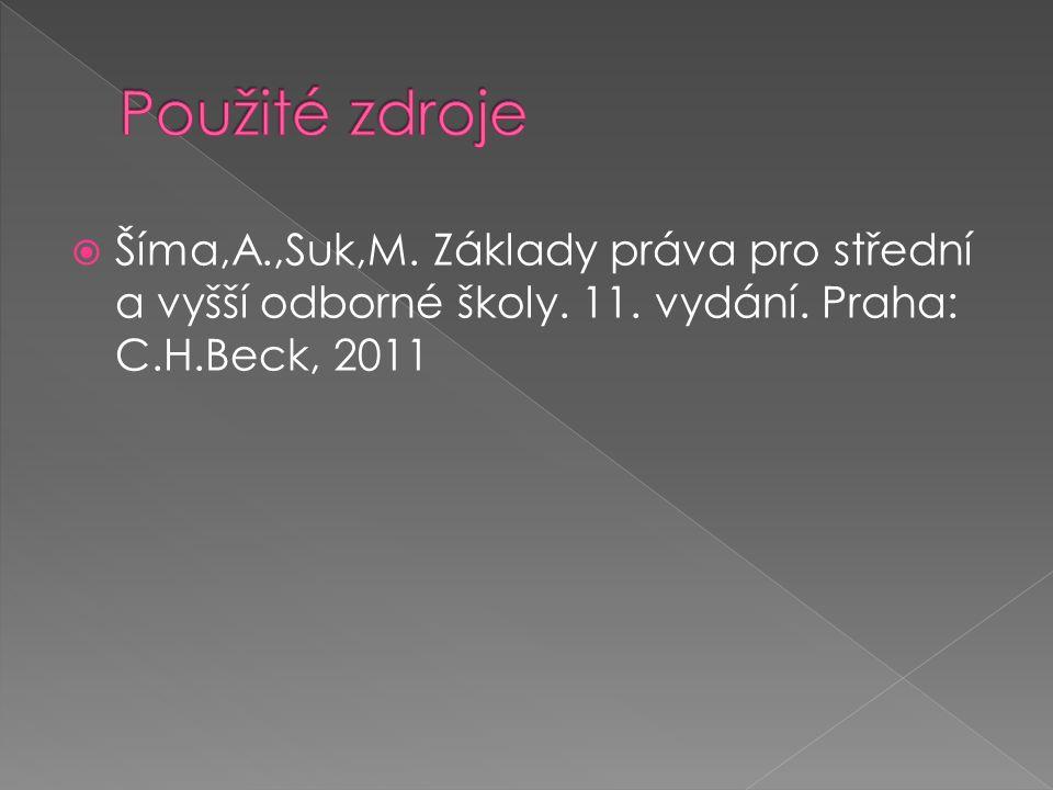  Šíma,A.,Suk,M. Základy práva pro střední a vyšší odborné školy. 11. vydání. Praha: C.H.Beck, 2011