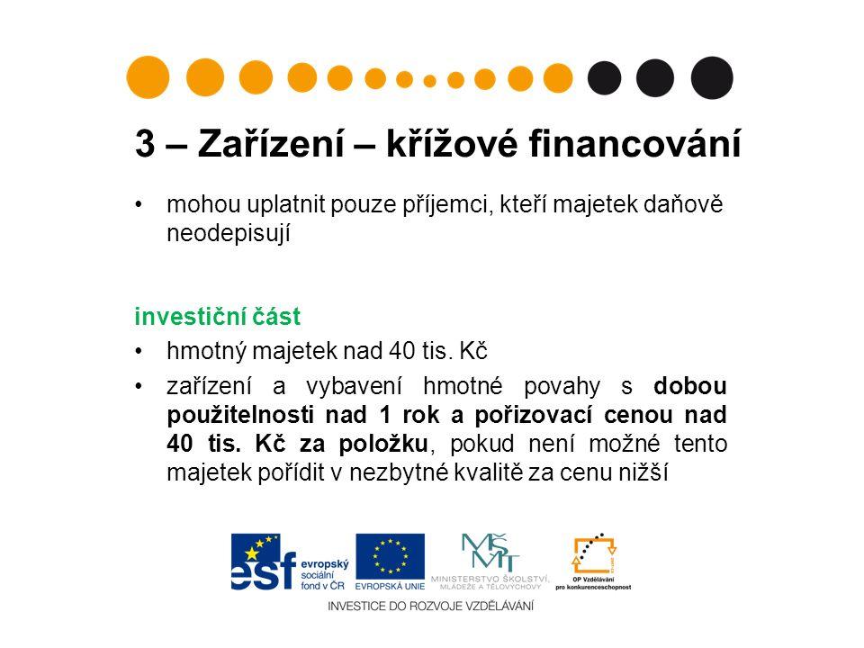 3 – Zařízení – křížové financování mohou uplatnit pouze příjemci, kteří majetek daňově neodepisují investiční část hmotný majetek nad 40 tis.