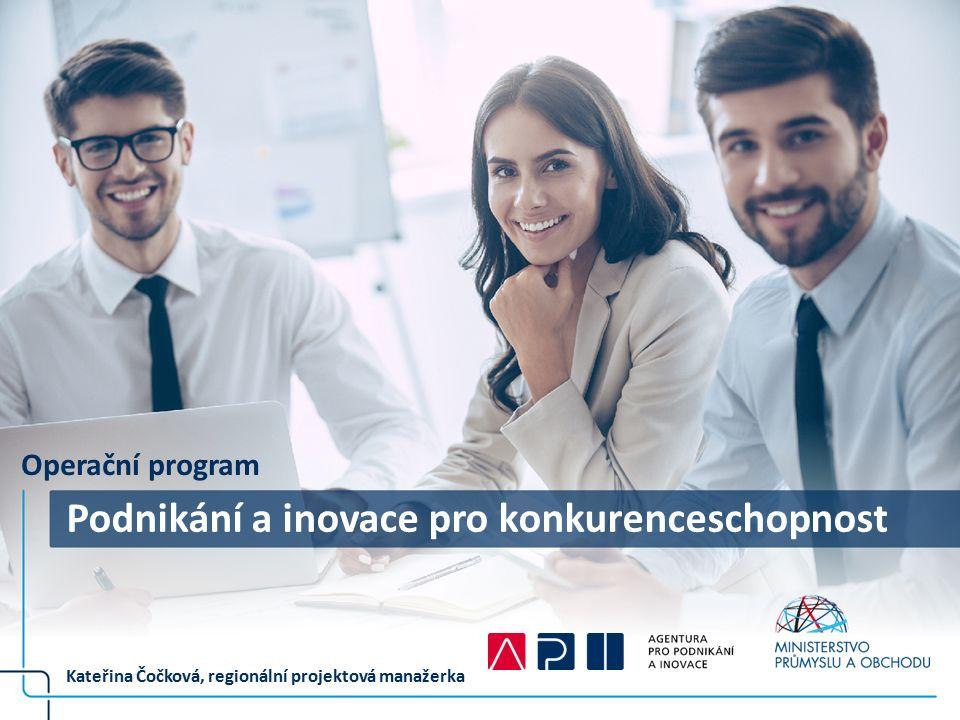 Operační program Podnikání a inovace pro konkurenceschopnost Kateřina Čočková, regionální projektová manažerka
