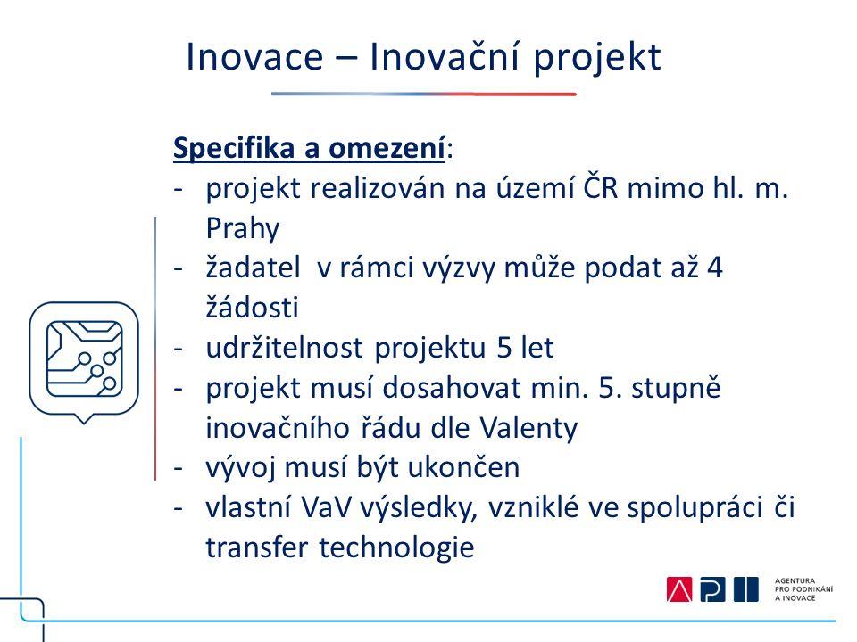 Inovace – Inovační projekt Specifika a omezení: -projekt realizován na území ČR mimo hl.