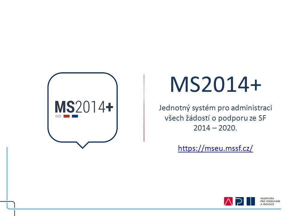 MS2014+ Jednotný systém pro administraci všech žádostí o podporu ze SF 2014 – 2020.