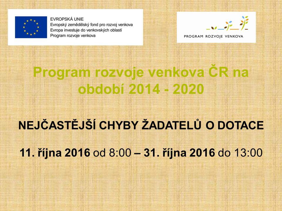 Program rozvoje venkova ČR na období 2014 - 2020 NEJČASTĚJŠÍ CHYBY ŽADATELŮ O DOTACE 11.