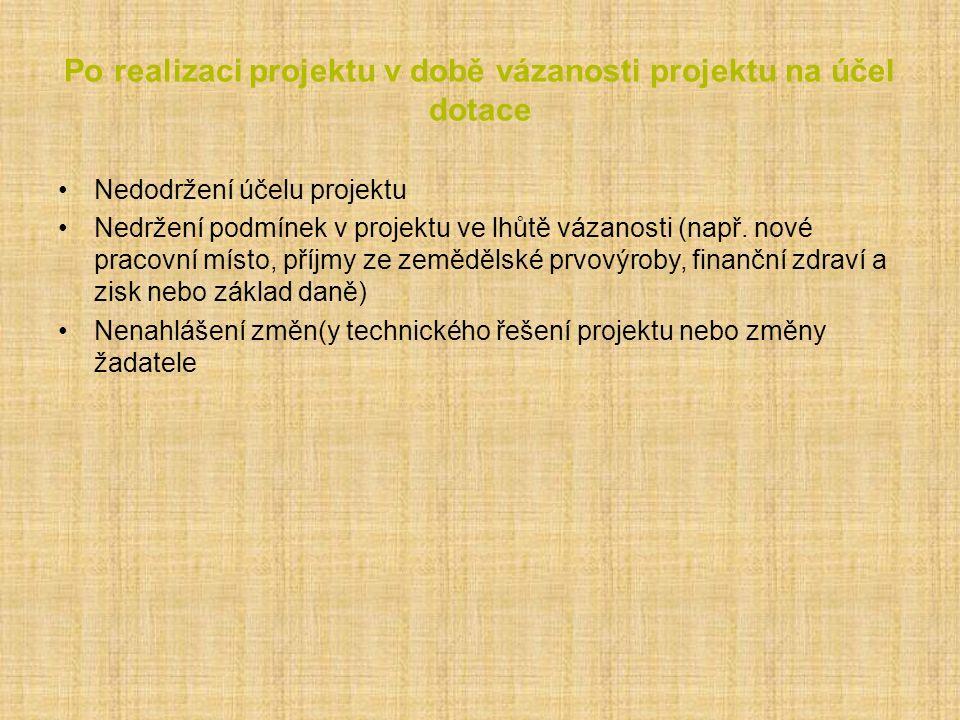 Po realizaci projektu v době vázanosti projektu na účel dotace Nedodržení účelu projektu Nedržení podmínek v projektu ve lhůtě vázanosti (např.