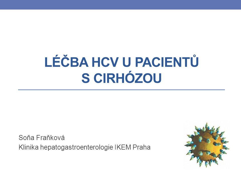 LÉČBA HCV U PACIENTŮ S CIRHÓZOU Soňa Fraňková Klinika hepatogastroenterologie IKEM Praha