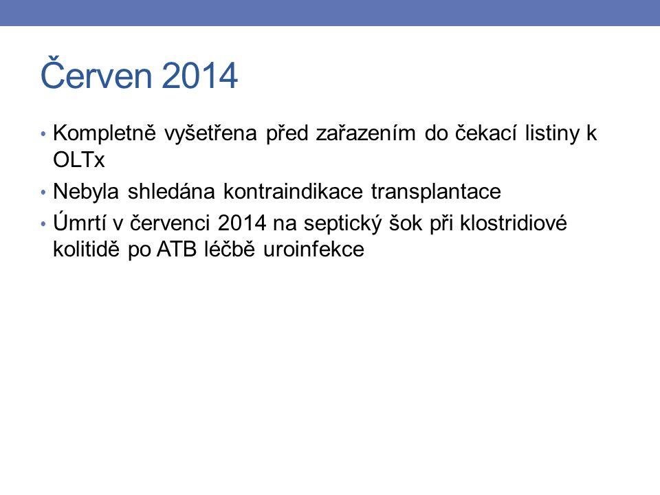 Červen 2014 Kompletně vyšetřena před zařazením do čekací listiny k OLTx Nebyla shledána kontraindikace transplantace Úmrtí v červenci 2014 na septický šok při klostridiové kolitidě po ATB léčbě uroinfekce