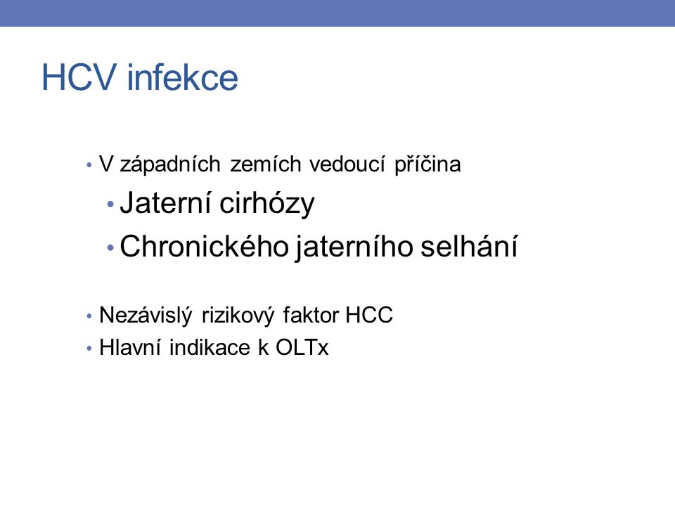 HCV infekce V západních zemích vedoucí příčina Jaterní cirhózy Chronického jaterního selhání Nezávislý rizikový faktor HCC Hlavní indikace k OLTx