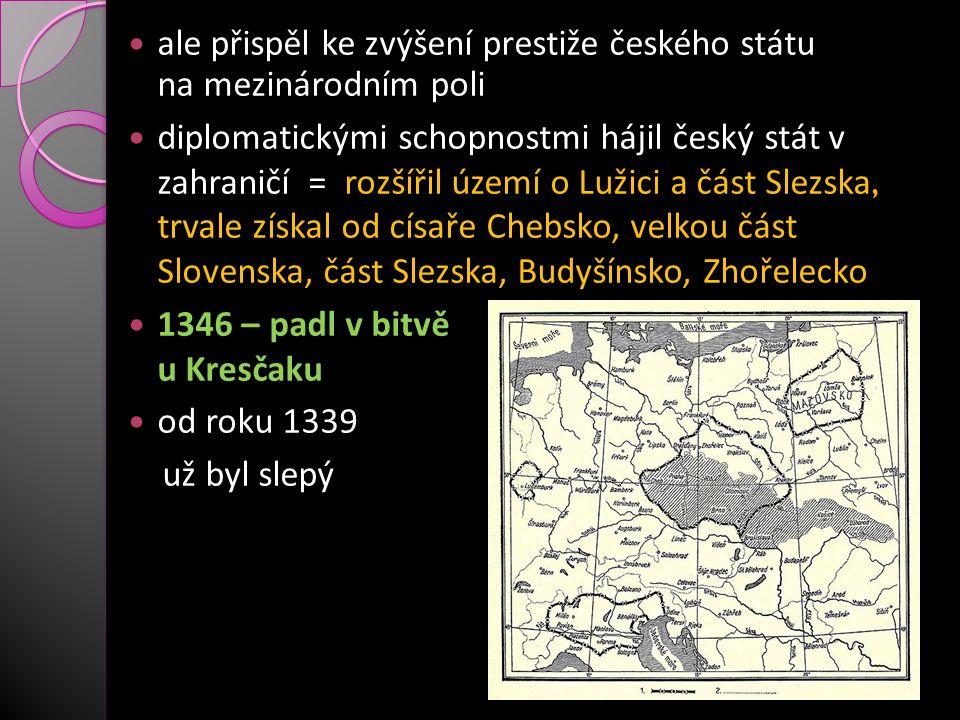 ale přispěl ke zvýšení prestiže českého státu na mezinárodním poli diplomatickými schopnostmi hájil český stát v zahraničí = rozšířil území o Lužici a