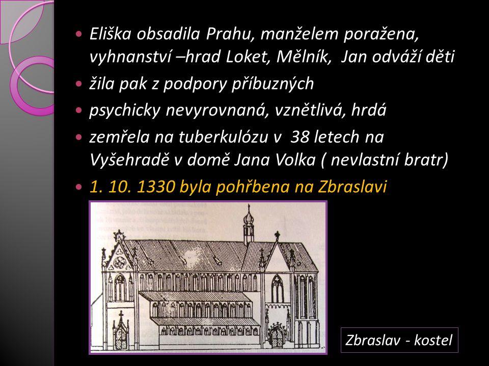 Eliška obsadila Prahu, manželem poražena, vyhnanství –hrad Loket, Mělník, Jan odváží děti žila pak z podpory příbuzných psychicky nevyrovnaná, vznětli