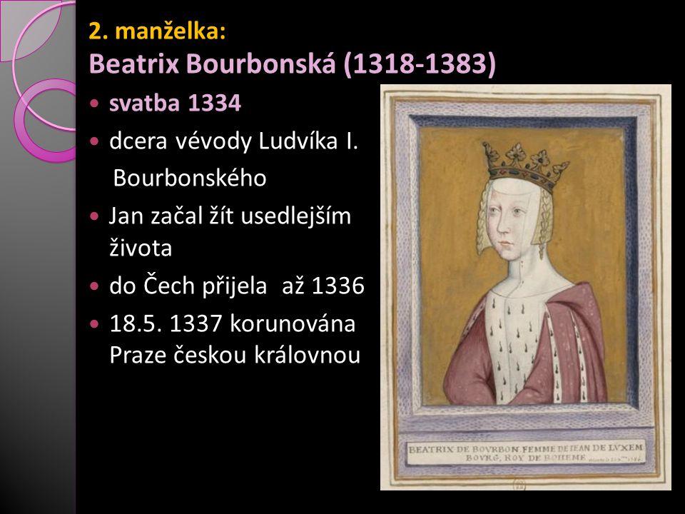 2. manželka: Beatrix Bourbonská (1318-1383) svatba 1334 dcera vévody Ludvíka I. Bourbonského Jan začal žít usedlejším způsobem života do Čech přijela