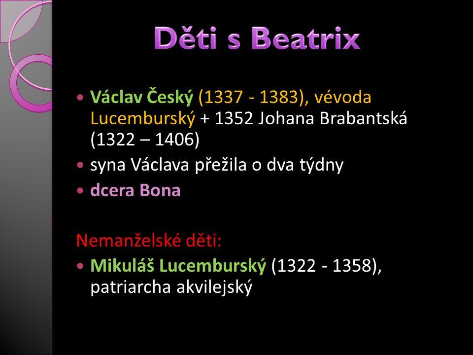 Václav Český (1337 - 1383), vévoda Lucemburský + 1352 Johana Brabantská (1322 – 1406) syna Václava přežila o dva týdny dcera Bona Nemanželské děti: Mi