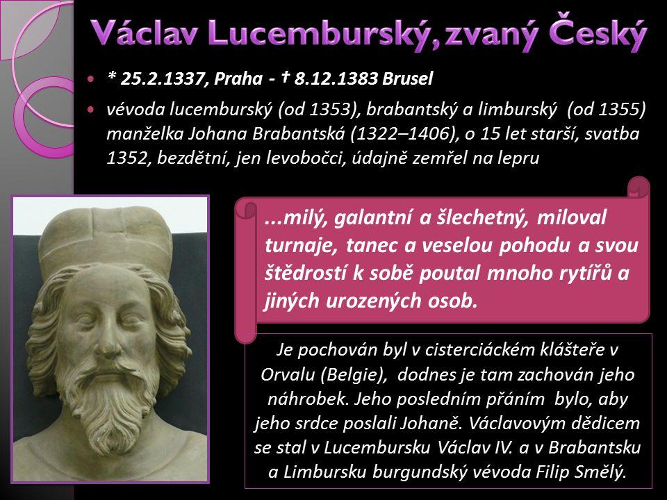 * 25.2.1337, Praha - † 8.12.1383 Brusel vévoda lucemburský (od 1353), brabantský a limburský (od 1355) manželka Johana Brabantská (1322–1406), o 15 le