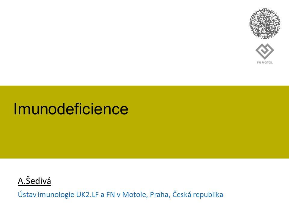 Imunodeficience A.Šedivá Ústav imunologie UK2.LF a FN v Motole, Praha, Česká republika