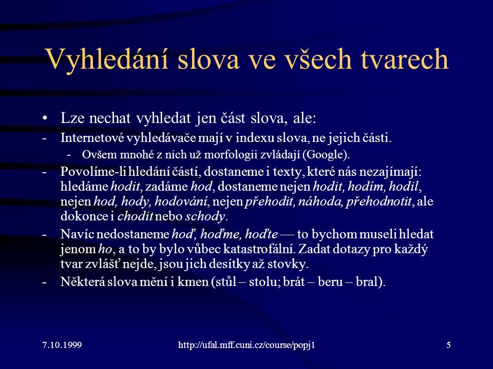 Vyhledání slova ve všech tvarech Lze nechat vyhledat jen část slova, ale: -Internetové vyhledávače mají v indexu slova, ne jejich části.
