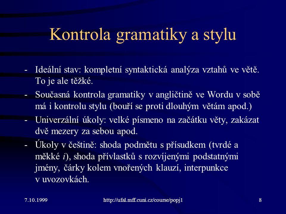 Kontrola gramatiky a stylu -Ideální stav: kompletní syntaktická analýza vztahů ve větě.