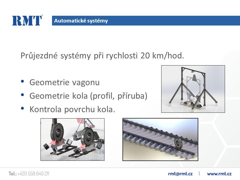 Automatické systémy Průjezdné systémy při rychlosti 20 km/hod. Geometrie vagonu Geometrie kola (profil, příruba) Kontrola povrchu kola.