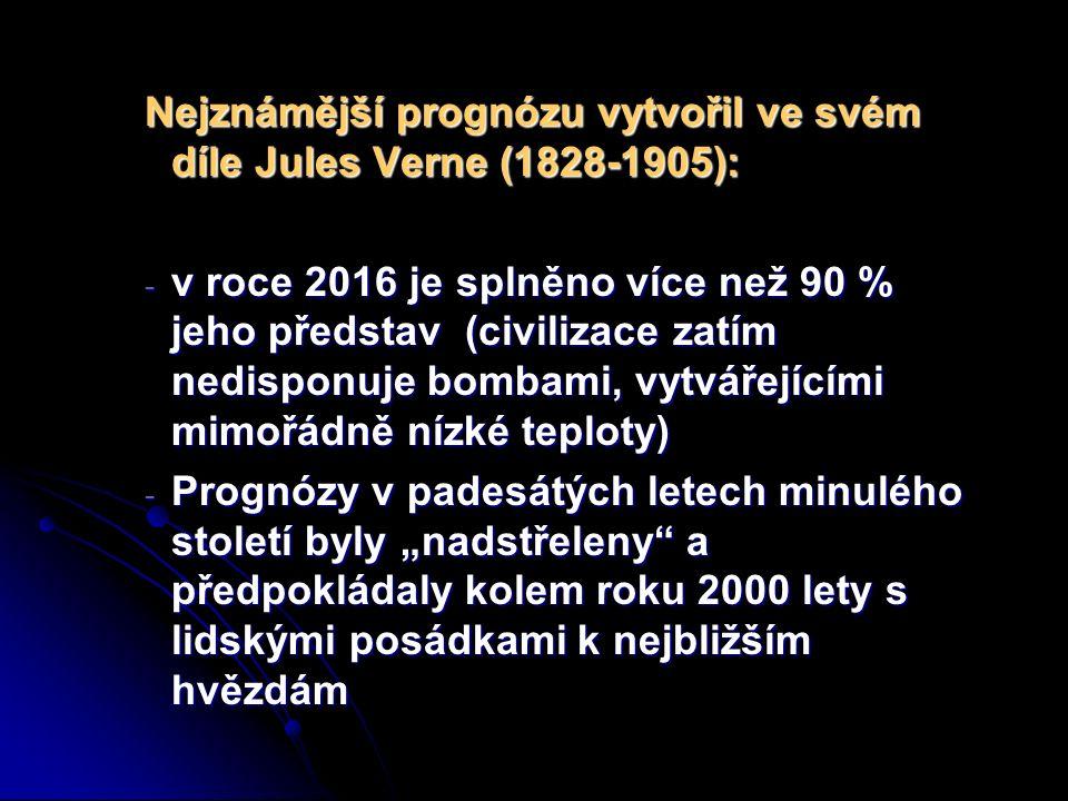 """Nejznámější prognózu vytvořil ve svém díle Jules Verne (1828-1905): - v roce 2016 je splněno více než 90 % jeho představ(civilizace zatím nedisponuje bombami, vytvářejícími mimořádně nízké teploty) - Prognózy v padesátých letech minulého století byly """"nadstřeleny a předpokládaly kolem roku 2000 lety s lidskými posádkami k nejbližším hvězdám"""