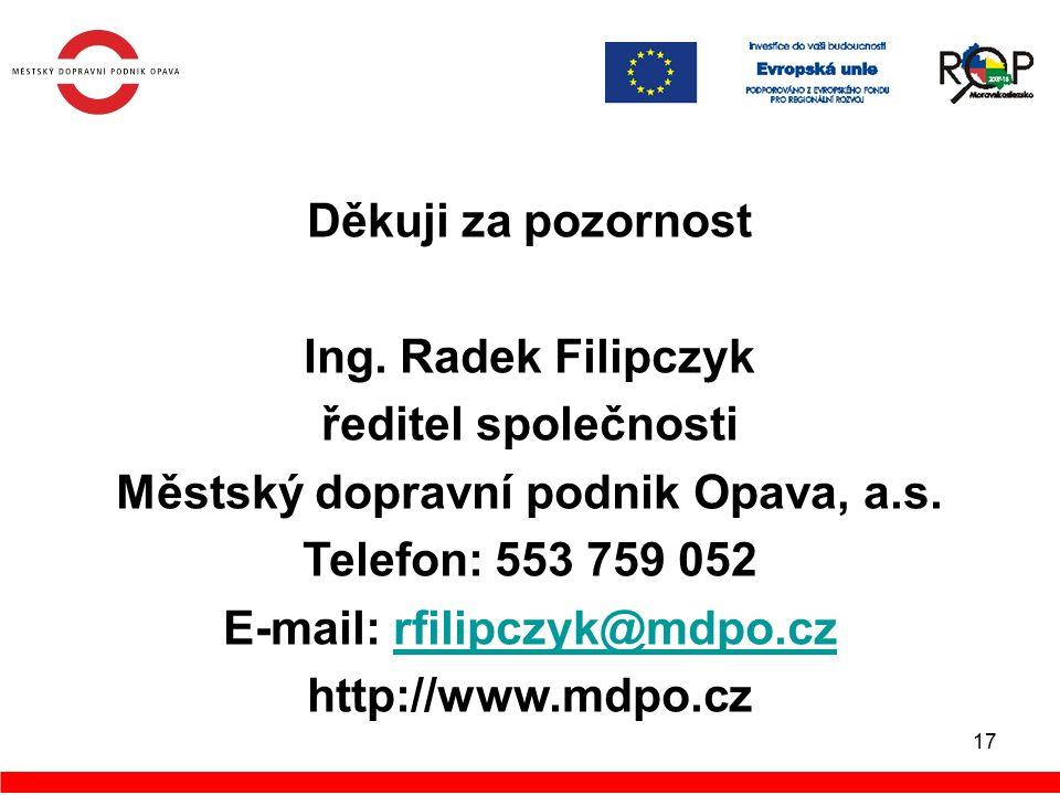 17 Děkuji za pozornost Ing. Radek Filipczyk ředitel společnosti Městský dopravní podnik Opava, a.s.
