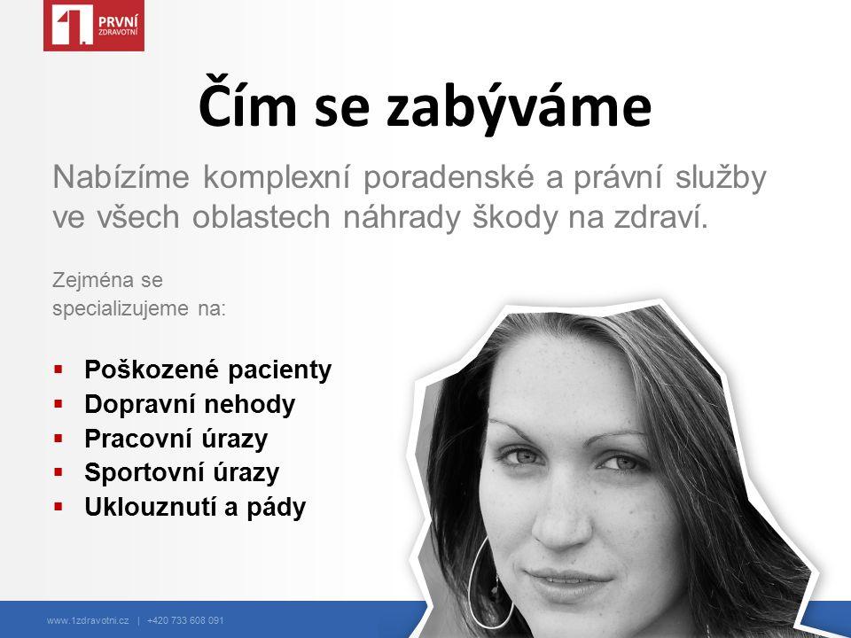 www.1zdravotni.cz | +420 733 608 091 Čím se zabýváme Zejména se specializujeme na:  Poškozené pacienty  Dopravní nehody  Pracovní úrazy  Sportovní