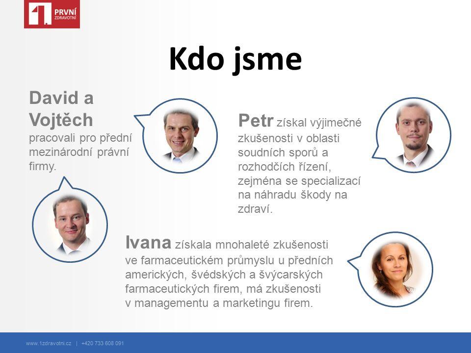 www.1zdravotni.cz | +420 733 608 091 Kdo jsme David a Vojtěch pracovali pro přední mezinárodní právní firmy. Petr získal výjimečné zkušenosti v oblast