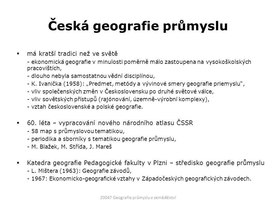 Česká geografie průmyslu  má kratší tradici než ve světě - ekonomická geografie v minulosti poměrně málo zastoupena na vysokoškolských pracovištích, - dlouho nebyla samostatnou vědní disciplínou, - K.