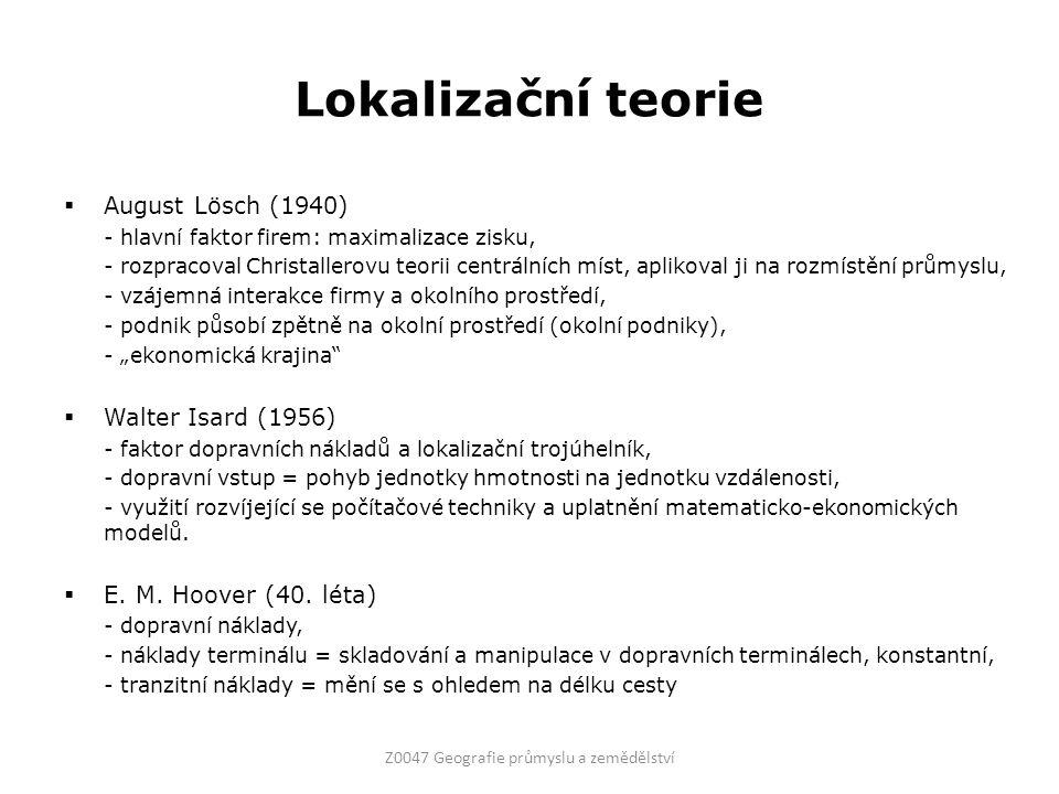 """Lokalizační teorie  August Lösch (1940) - hlavní faktor firem: maximalizace zisku, - rozpracoval Christallerovu teorii centrálních míst, aplikoval ji na rozmístění průmyslu, - vzájemná interakce firmy a okolního prostředí, - podnik působí zpětně na okolní prostředí (okolní podniky), - """"ekonomická krajina  Walter Isard (1956) - faktor dopravních nákladů a lokalizační trojúhelník, - dopravní vstup = pohyb jednotky hmotnosti na jednotku vzdálenosti, - využití rozvíjející se počítačové techniky a uplatnění matematicko-ekonomických modelů."""