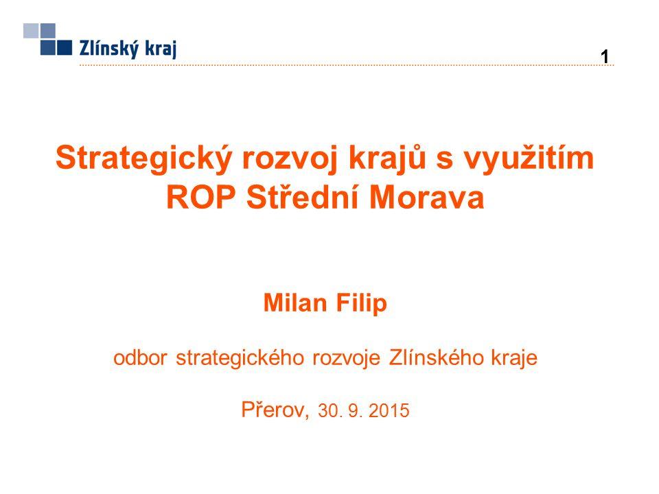 Strategický rozvoj krajů s využitím ROP Střední Morava Milan Filip odbor strategického rozvoje Zlínského kraje Přerov, 30.