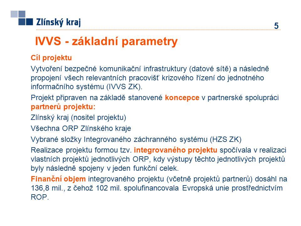 IVVS - základní parametry 5 Cíl projektu Vytvoření bezpečné komunikační infrastruktury (datové sítě) a následně propojení všech relevantních pracovišť krizového řízení do jednotného informačního systému (IVVS ZK).