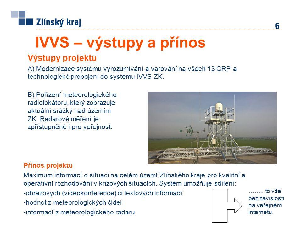 IVVS – výstupy a přínos 6 Výstupy projektu A) Modernizace systému vyrozumívání a varování na všech 13 ORP a technologické propojení do systému IVVS ZK.