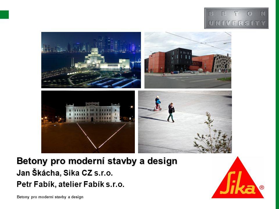 Betony pro moderní stavby a design Jan Škácha Jan Škácha, Sika CZ s.r.o.