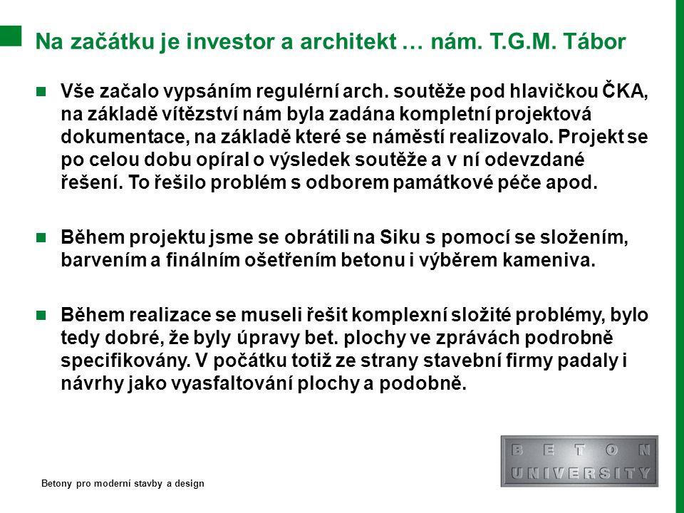 Na začátku je investor a architekt … nám. T.G.M. Tábor Vše začalo vypsáním regulérní arch. soutěže pod hlavičkou ČKA, na základě vítězství nám byla za