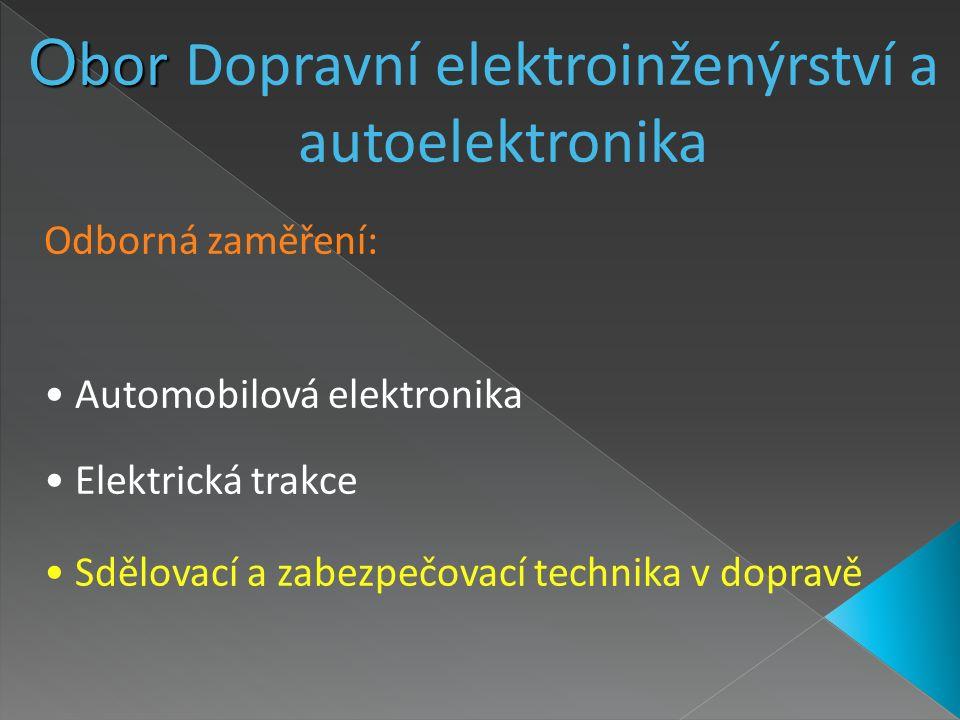 O bor O bor Dopravní elektroinženýrství a autoelektronika Odborná zaměření: Automobilová elektronika Elektrická trakce Sdělovací a zabezpečovací techn
