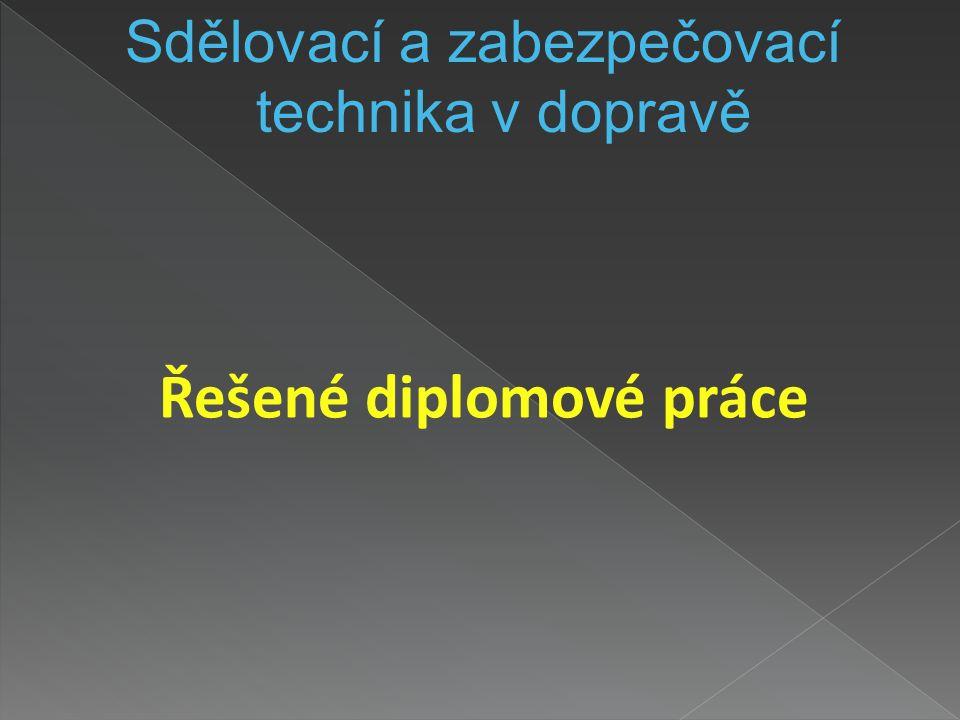 Řešené diplomové práce Sdělovací a zabezpečovací technika v dopravě