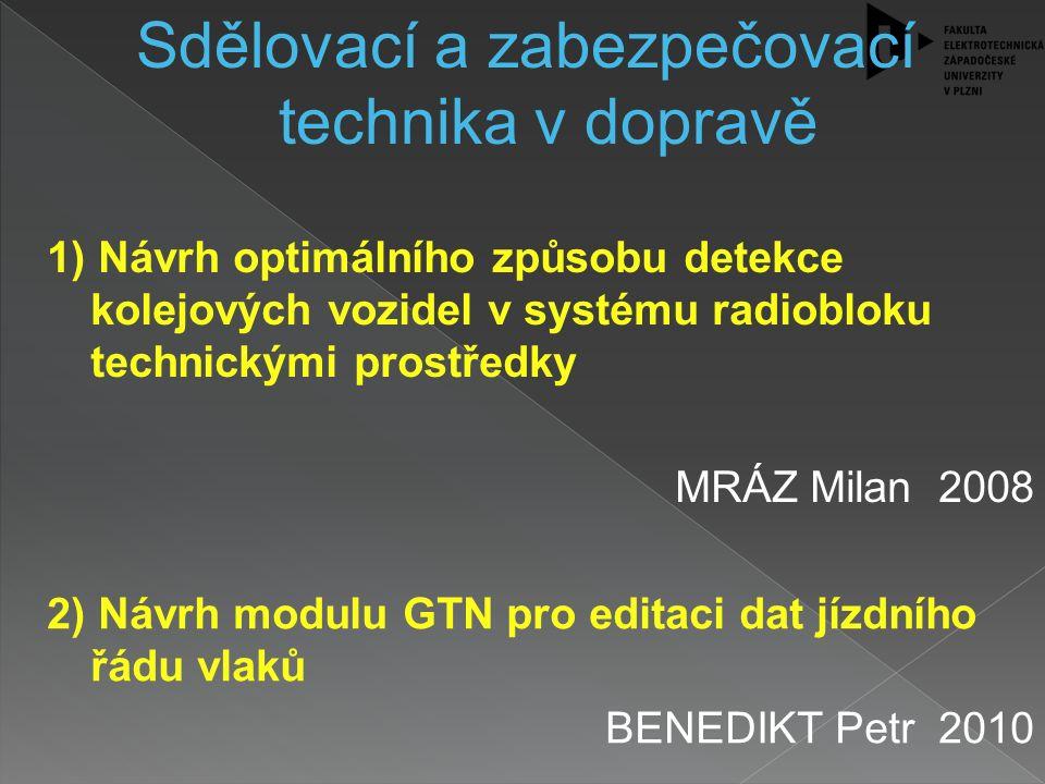 1) Návrh optimálního způsobu detekce kolejových vozidel v systému radiobloku technickými prostředky MRÁZ Milan 2008 Sdělovací a zabezpečovací technika