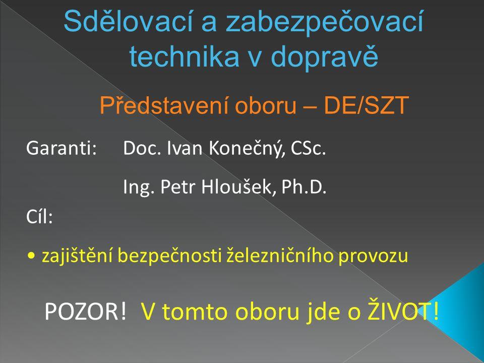 Představení oboru – DE/SZT Sdělovací a zabezpečovací technika v dopravě Cíl: zajištění bezpečnosti železničního provozu POZOR.