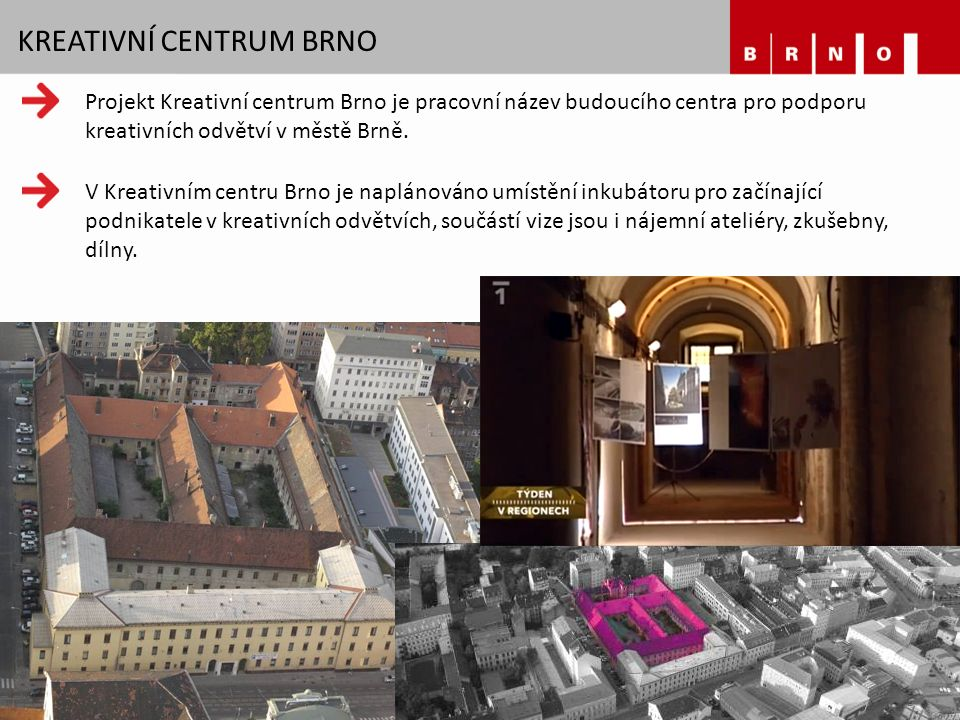 KREATIVNÍ CENTRUM BRNO Projekt Kreativní centrum Brno je pracovní název budoucího centra pro podporu kreativních odvětví v městě Brně. V Kreativním ce