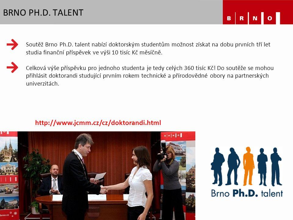 BRNO PH.D. TALENT http://www.jcmm.cz/cz/doktorandi.html Soutěž Brno Ph.D. talent nabízí doktorským studentům možnost získat na dobu prvních tří let st