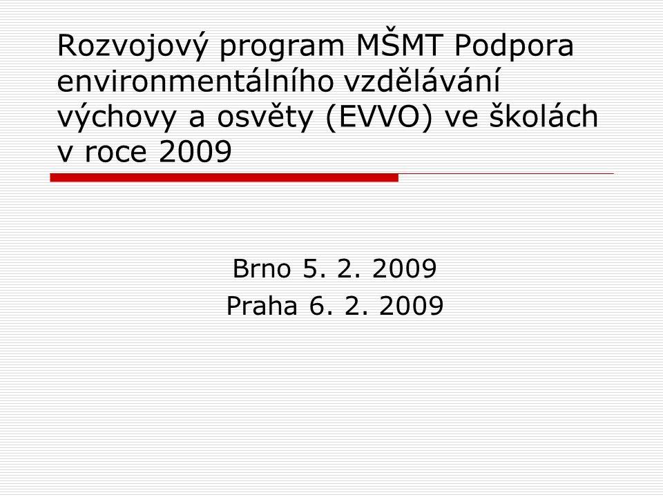 Rozvojový program MŠMT Podpora environmentálního vzdělávání výchovy a osvěty (EVVO) ve školách v roce 2009 Brno 5. 2. 2009 Praha 6. 2. 2009