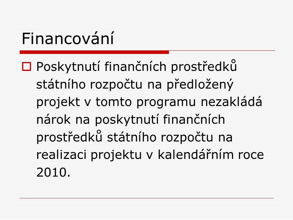 Financování  Poskytnutí finančních prostředků státního rozpočtu na předložený projekt v tomto programu nezakládá nárok na poskytnutí finančních prostředků státního rozpočtu na realizaci projektu v kalendářním roce 2010.