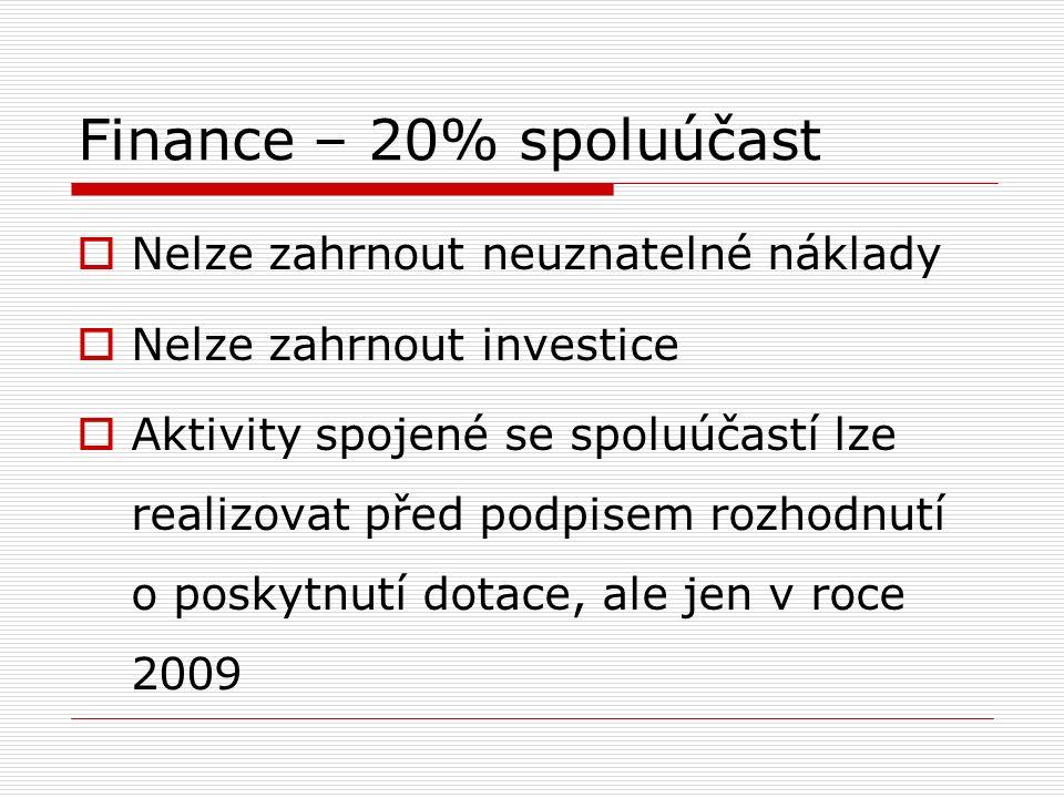 Finance – 20% spoluúčast  Nelze zahrnout neuznatelné náklady  Nelze zahrnout investice  Aktivity spojené se spoluúčastí lze realizovat před podpisem rozhodnutí o poskytnutí dotace, ale jen v roce 2009
