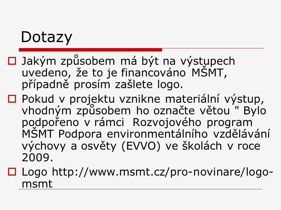 Dotazy  Jakým způsobem má být na výstupech uvedeno, že to je financováno MŠMT, případně prosím zašlete logo.  Pokud v projektu vznikne materiální vý