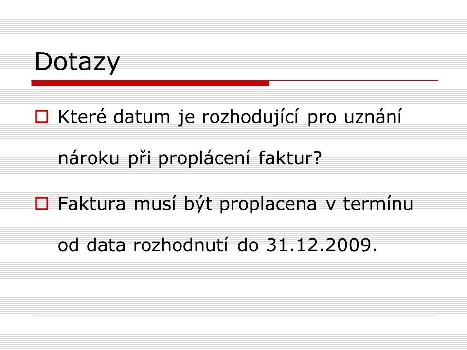 Dotazy  Které datum je rozhodující pro uznání nároku při proplácení faktur?  Faktura musí být proplacena v termínu od data rozhodnutí do 31.12.2009.