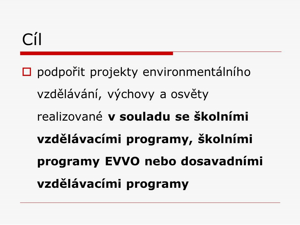 Cíl  podpořit projekty environmentálního vzdělávání, výchovy a osvěty realizované v souladu se školními vzdělávacími programy, školními programy EVVO nebo dosavadními vzdělávacími programy